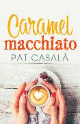 Cover-Bild zu Caramel macchiato (eBook) von Casalà, Pat