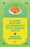 Cover-Bild zu Montanari, Massimo: A Short History of Spaghetti with Tomato Sauce (eBook)