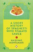 Cover-Bild zu Montanari, Massimo: A Short History of Spaghetti with Tomato Sauce