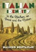 Cover-Bild zu Montanari, Massimo: Italian Identity in the Kitchen, or Food and the Nation (eBook)