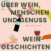 Cover-Bild zu Kurt, Chandra: Über Wein, Menschen und Genuss - Weingeschichten (Ungekürzt) (Audio Download)