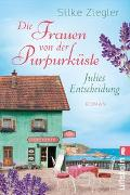 Cover-Bild zu Die Frauen von der Purpurküste - Julies Entscheidung von Ziegler, Silke