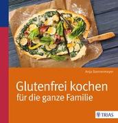 Cover-Bild zu Glutenfrei kochen für die ganze Familie von Donnermeyer, Anja