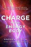 Cover-Bild zu Charge and the Energy Body: The Vital Key to Healing Your Life, Your Chakras, and Your Relationships von Judith, Anodea