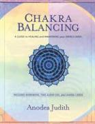Cover-Bild zu Chakra Balancing: A Guide to Healing and Awakening Your Energy Body [With Cards and Workbook] von Judith, Anodea