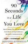 Cover-Bild zu 90 Seconds to a Life You Love: How to Master Your Difficult Feelings to Cultivate Lasting Confidence, Resilience, and Authenticity von Rosenberg, Joan I.