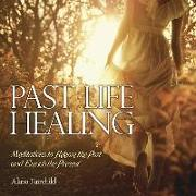 Cover-Bild zu Past Life Healing: Meditations to Release the Past and Enrich the Present von Fairchild, Alana