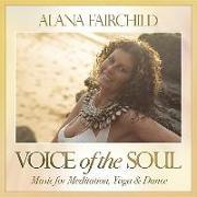 Cover-Bild zu Voice of the Soul: Music for Meditation, Yoga & Dance von Fairchild, Alana