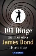 Cover-Bild zu Dörflinger, Michael: 101 Dinge, die man über James Bond wissen muss