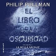 Cover-Bild zu El libro de la oscuridad I. La bella salvaje (Audio Download) von Pullman, Philip