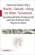 Cover-Bild zu Macht - Gewalt - Krieg im Alten Testament (eBook) von Fischer, Professorin Irmtraud (Hrsg.)