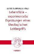 Cover-Bild zu Lebensfülle - experimentelle Erprobungen eines theologischen Leitbegriffs (eBook) von Heidemann, Astrid (Hrsg.)