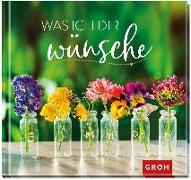 Cover-Bild zu Was ich dir wünsche von Groh Redaktionsteam (Hrsg.)