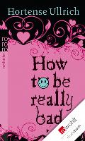 Cover-Bild zu Ullrich, Hortense: How to be really bad (eBook)