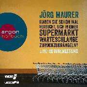 Cover-Bild zu Haben Sie schon mal versucht, sich in einer Supermarktwarteschlange zurückzudrängeln? (Audio Download) von Maurer, Jörg