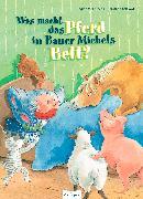Cover-Bild zu Was macht das Pferd in Bauer Michels Bett? von Ehlbeck, Regina M.