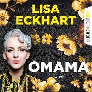 Cover-Bild zu Eckhart, Lisa: Omama - Live - Lesung aus dem Literaturhaus Leipzig (Gekürzt) (Audio Download)