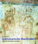 Cover-Bild zu Spätromanische Wandmalerei zwischen Hochrhein und Alpen von Böhmer, Roland
