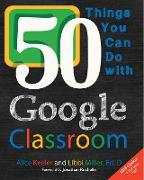 Cover-Bild zu 50 Things You Can Do With Google Classroom (eBook) von Keeler, Alice
