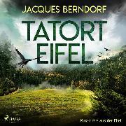 Cover-Bild zu Tatort Eifel - Kurzkrimis aus der Eifel (Ungekürzt) (Audio Download) von Berndorf, Jacques