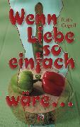 Cover-Bild zu Gogoll, Ruth: Wenn Liebe so einfach wäre (eBook)