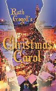 Cover-Bild zu Gogoll, Ruth: Ruth Gogoll's Christmas Carol (eBook)