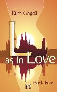 Cover-Bild zu Gogoll, Ruth: L as in Love (Book Four) (eBook)