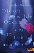 Cover-Bild zu Steinkellner, Elisabeth: Dieser wilde Ozean, den wir Leben nennen