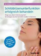 Cover-Bild zu Schilddrüsenunterfunktion erfolgreich behandeln von Flemmer, Dr. Andrea