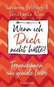 Cover-Bild zu Fröhlich, Susanne: Wenn ich Dich nicht hätte! Freundinnen, eine geniale Liebe