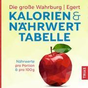 Cover-Bild zu Die große Wahrburg/Egert Kalorien-&-Nährwerttabelle von Wahrburg, Ursel
