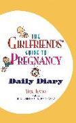 Cover-Bild zu The Girlfriends' Guide to Pregnancy Daily Diary von Iovine, Vicki