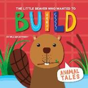 Cover-Bild zu The Little Beaver Who Wanted to Build von Anthony, William