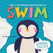 Cover-Bild zu The Little Penguin Who Wanted to Swim von Anthony, William