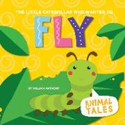 Cover-Bild zu The Little Caterpillar Who Wanted to Fly von Anthony, William