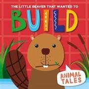 Cover-Bild zu The Little Beaver That Wanted to Build von Anthony, Wiliam