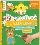 Cover-Bild zu Das Verbastelbuch für die Allerkleinsten Schneiden und Kleben Ostern von frechverlag