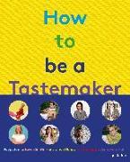 Cover-Bild zu How to be a Tastemaker von gestalten (Hrsg.)