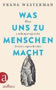 Cover-Bild zu Westerman, Frank: Was uns zu Menschen macht