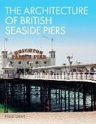 Cover-Bild zu The Architecture of British Seaside Piers (eBook) von Gray, Fred