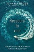 Cover-Bild zu Eldredge, John: Recupera tu vida