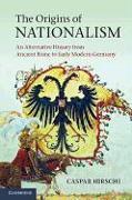 Cover-Bild zu The Origins of Nationalism von Hirschi, Caspar (Dr, Swiss Federal Institute of Technology, Zurich)