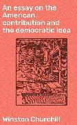 Cover-Bild zu An essay on the American contribution and the democratic idea (eBook) von Churchill, Winston