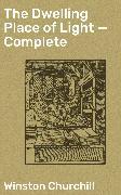 Cover-Bild zu The Dwelling Place of Light - Complete (eBook) von Churchill, Winston