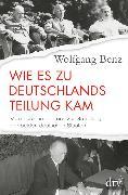 Cover-Bild zu Wie es zu Deutschlands Teilung kam von Benz, Wolfgang