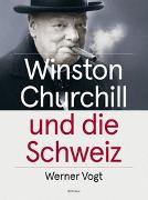 Cover-Bild zu Winston Churchill und die Schweiz von Vogt, Werner