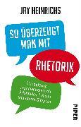 Cover-Bild zu So überzeugt man mit Rhetorik von Heinrichs, Jay