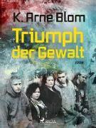 Cover-Bild zu Triumph der Gewalt (eBook) von Arne Blom, Karl