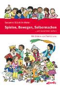 Cover-Bild zu Spielen, Bewegen, Selbermachen ? und zusammen lachen von Stöcklin-Meier, Susanne