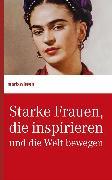 Cover-Bild zu Starke Frauen, die inspirieren und die Welt bewegen (eBook) von marixverlag (Hrsg.)